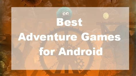 best adventure for android top 6 best adventure for android free