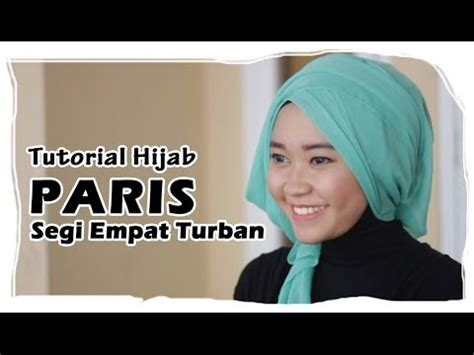 tutorial turban hijab paris tutorial hijab paris segi empat turban youtube