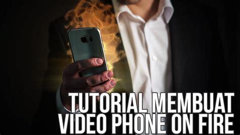 tutorial fotografi desain tutorial membuat video phone on fire youtube