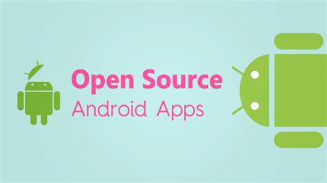 android open source apps top 5 best free and open source android apps