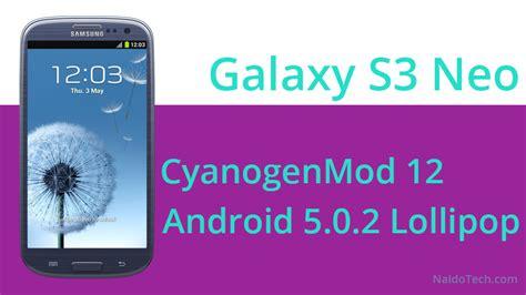 Samsung S3 Lollipop cyanogenmod 12 android 5 0 2 lollipop on galaxy s3 neo gt