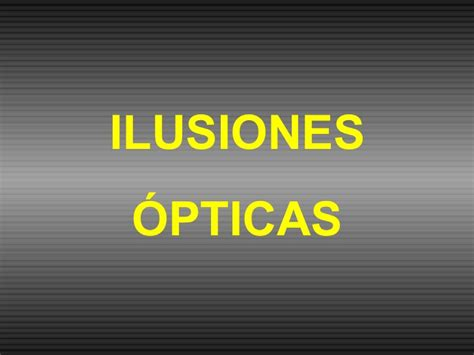 ilusiones opticas powerpoint ilusiones opticas4594