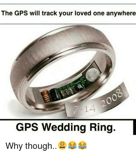 Gps Memes - the gps will track your loved one anywhere gps wedding