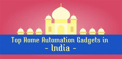 top home automation gadgets in india digital conqueror