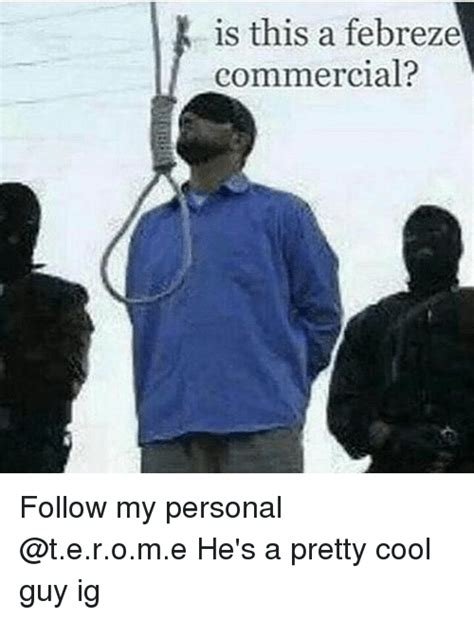 Febreze Meme - is this a febreze commercial follow my personal he s a