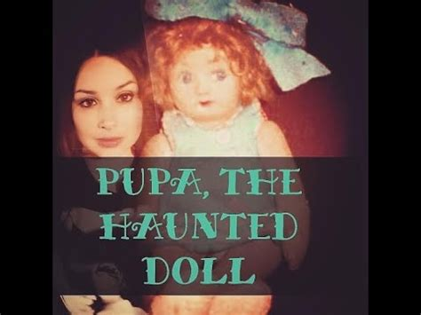 haunted doll pupa pupa the haunted doll