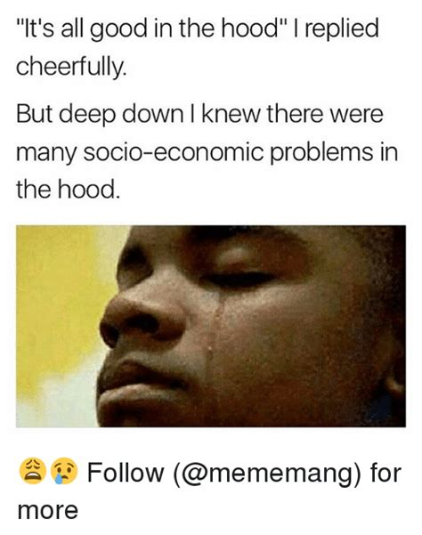 Hood Memes - 25 best memes about its all good in the hood its all