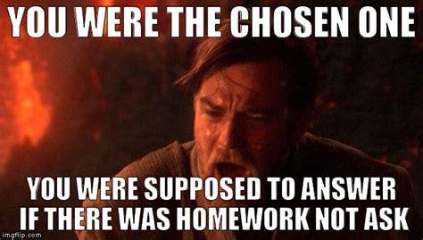 You Were The Chosen One Meme - you were the chosen one star wars meme imgflip