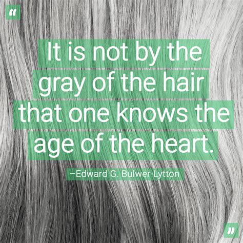 inspiring quotes  gray hair