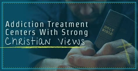 Christian Detox Rehab Centers by Addiction Treatment Centers With Strong Christian Views