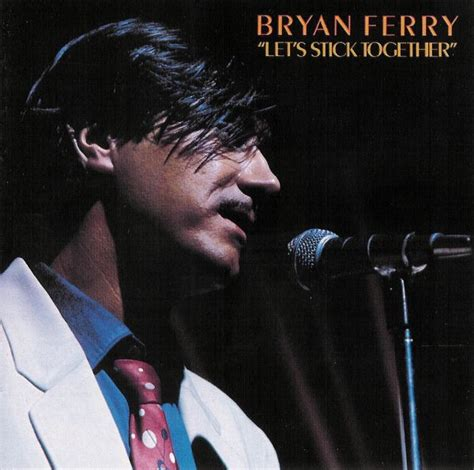 lyrics bryan ferry let s stick together quot by bryan ferry レッツ スティック トゥゲザー by