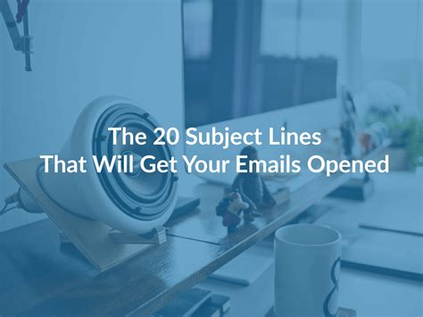 20 email subject lines that will get opened every time the 20 subject lines that will get your emails opened