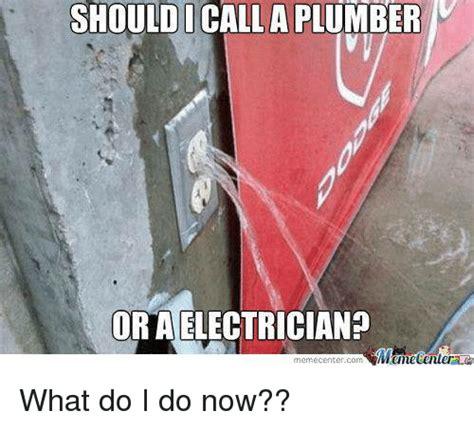 Electrician Memes - should i calla plumber ora electrician memecenter com what do i do now meme on sizzle