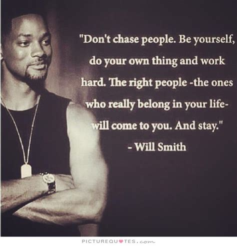 don t be yourself do your own thing and work the right the ones who