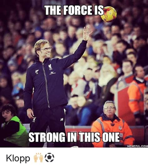 The Force Is Strong With This One Meme - the force is strong in this one meme ful com klopp