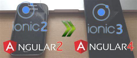tutorial ionic angular upgrading ionic 2 and angular 2 to ionic 3 and angular 4