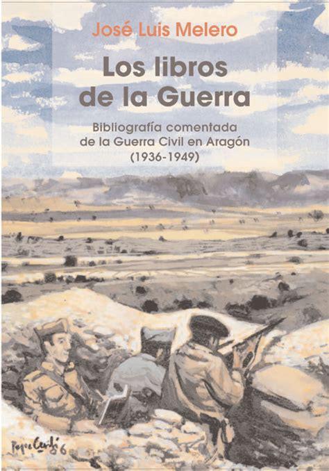 libro de la guerra los libros de la guerra bibliograf 237 a comentada de la guerra civil en arag 243 n 1936 1949
