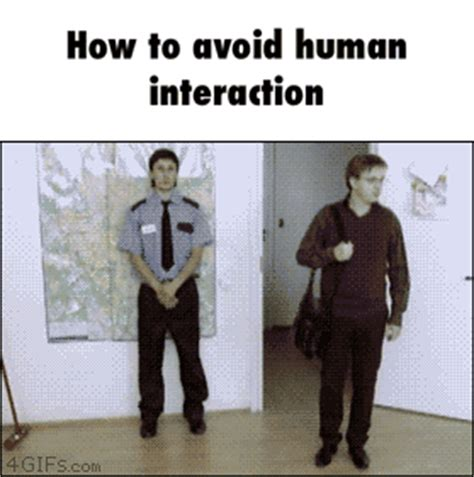 how to avoid human interaction gif how to avoid human