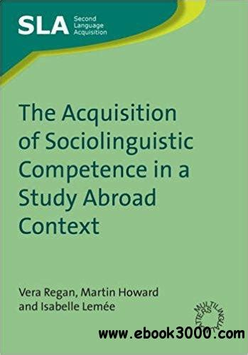 Second Language Acquisition Abroad the acquisition of sociolinguistic competence in a study