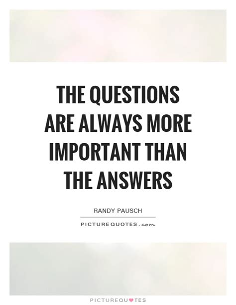 Question Are The Answers the questions are always more important than the answers