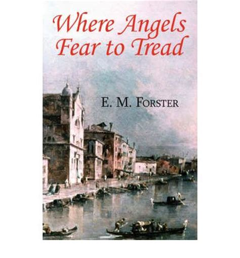 where angels fear to tread forster e m where angels fear to tread e m forster 9781604502077
