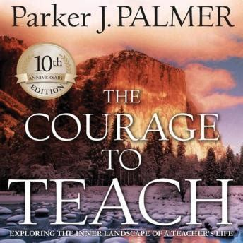 the courage to teach exploring the inner landscape of a s 20th anniversary edition listen to courage to teach 10th anniversary edition