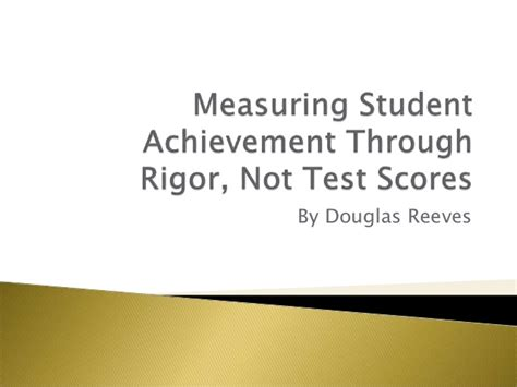 how to measure the accomplishment of the student dr ir measuring student achievement through rigor not test scores