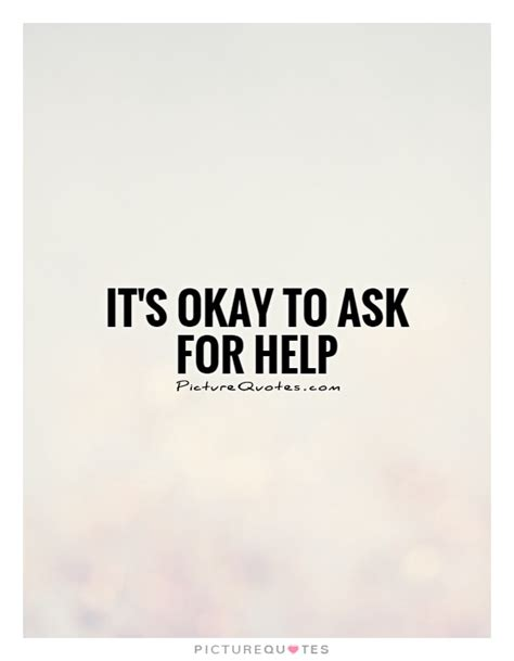 its okay on its okay quotes about asking for help quotesgram