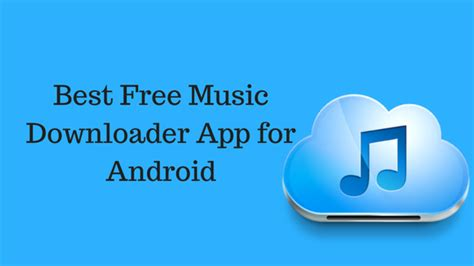 best downloader app for android best free app for android mp3 songs free