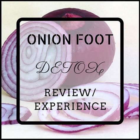 Do Onions Detox The by An Honest And Entertaining Review Living