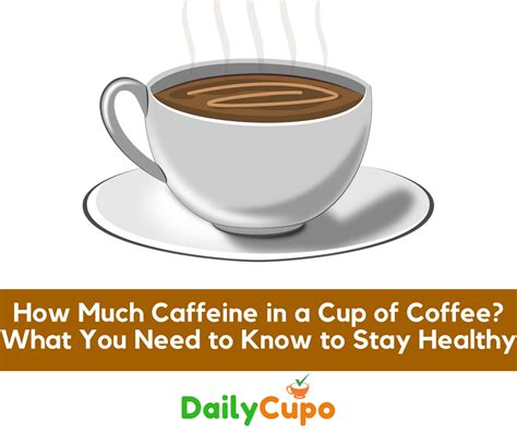 how much caffeine in a cup of coffee what you need to