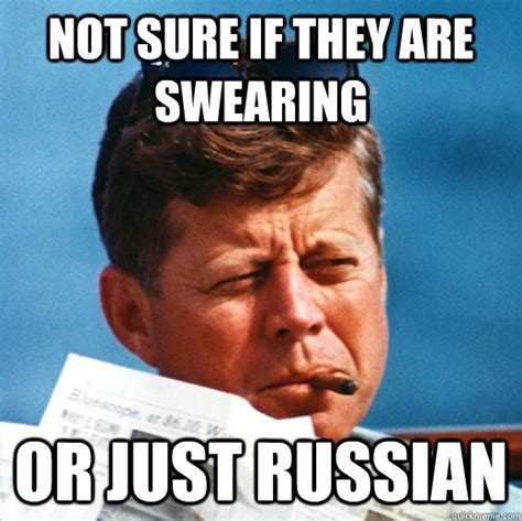 Jfk Meme - not sure if they are swearing or just russian morning
