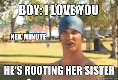 I Love You Memes For Her - boy i love you nek minute he s rooting her sister caption