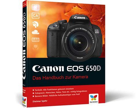 Cas Kamera Canon 650d canon eos 650d das handbuch zur kamera dietmar spehr vierfarben