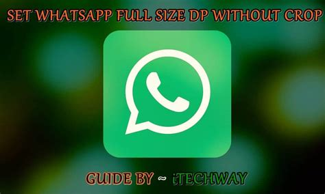 how to set your whatsapp profile picture in full size how to set whatsapp dp profile picture without cropping