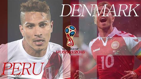 peru vs denmark russia 2018 world cup preview peru vs denmark footytool