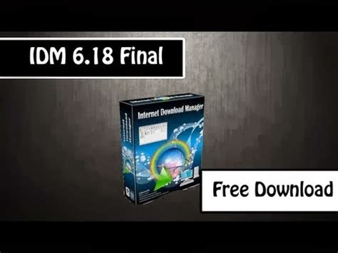 idm latest full version free download with serial key noman eddy idm 6 18 build 8 full crack version with patch