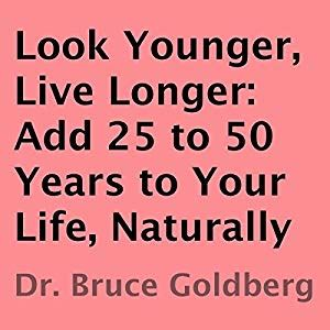 Pdf Look Younger Live Longer by Look Younger Live Longer Add 25 To 50 Years