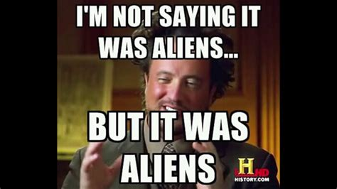 Meme Dump - aliens meme dump history channel guy youtube