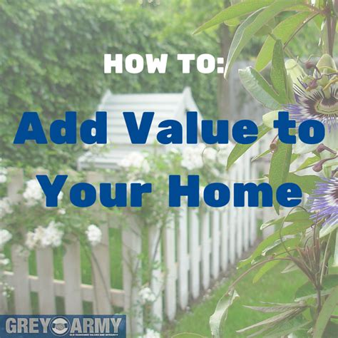 How To Add Value To How To Add Value To Your Home Grey Army