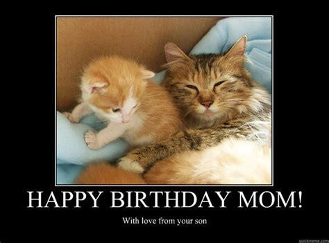 Happy Birthday Mom Meme - happy birthday mom with love from your son motivational