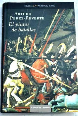 el pintor de batallas 842046998x el pintor de batallas by arturo p 233 rez reverte