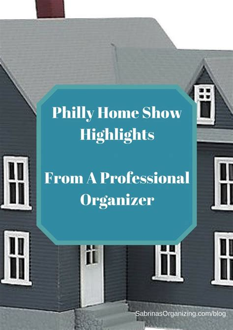 philly home show highlights from a professional organizer