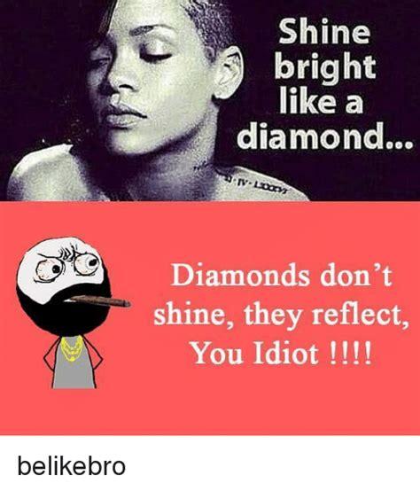 Shine Bright Like A Diamond Meme - 25 best memes about shine bright like a diamond shine