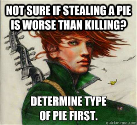 Kvothe Meme - not sure if stealing a pie is worse than killing