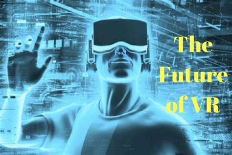 Future Of Vr The Future Of Vr Explained Mobile App Daily