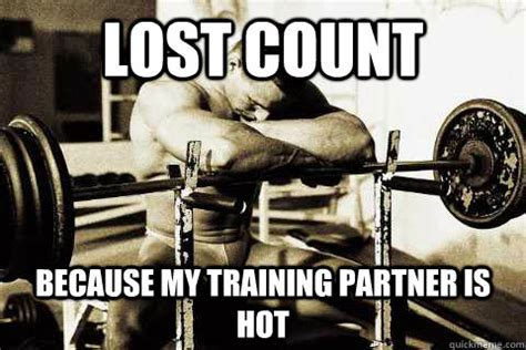 Workout Partner Meme - lost count because my training partner is hot sad gym