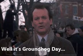 groundhog day again well it s groundhog day again gifs