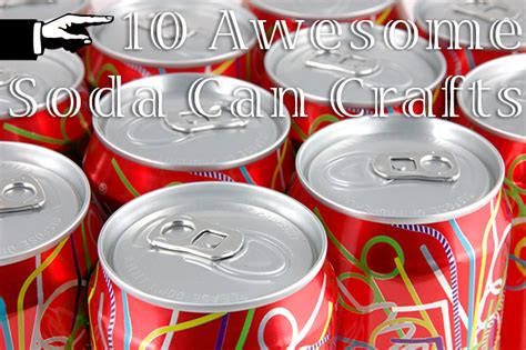 soda can crafts for 10 soda can crafts