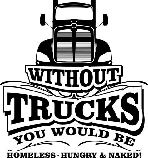 you truck truck driving on quot without trucks you would